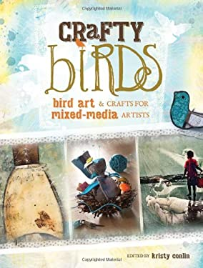 Crafty Birds: Bird Art and Crafts for Mixed Media Artists 9781440327049
