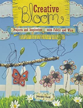 Creative Bloom: Projects and Inspiration with Fabric and Wire 9781440303166