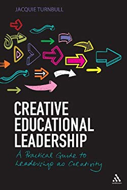 Creative Educational Leadership: A Practical Guide to Leadership as Creativity 9781441167743