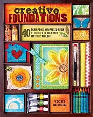 Creative Foundations: 40 Scrapbook and Mixed-Media Techniques to Build Your Artistic Toolbox 9781440311871