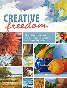 Creative Freedom: 52 Art Projects, Exercises and Techniques to Overcome Your Creativity Block 9781440320989