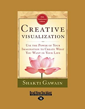 Creative Visualization: Use the Power of Your Imagination to Create What You Want in Your Life (Easyread Large Edition) 9781442950320