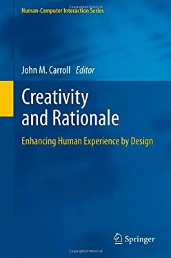 Creativity and Rationale: Enhancing Human Experience by Design 9781447141105