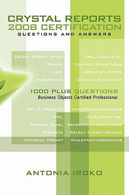 Crystal Reports 2008 Certification Questions and Answers: 1000 Plus Questions - Business Objects Certified Professional 9781449095222