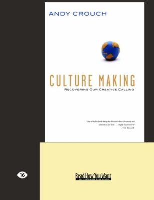 Culture Making: Recovering Our Creative Calling (Easyread Large Edition) 9781442959309