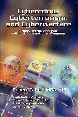 Cybercrime, Cyberterrorism, and Cyberwarfare 9781441572172