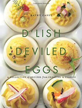 D'Lish Deviled Eggs: A Collection of Recipes from Classic to Creative 9781449427504
