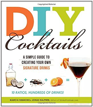 DIY Cocktails: A Simple Guide to Creating Your Own Signature Drinks 9781440507502