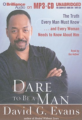 Dare to Be a Man: The Truth Every Man Must Know... and Every Woman Needs to Know about Him 9781441801562