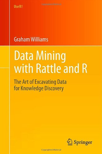 Data Mining with Rattle and R: The Art of Excavating Data for Knowledge Discovery 9781441998897