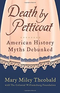 Death by Petticoat: American History Myths Debunked 9781449418533