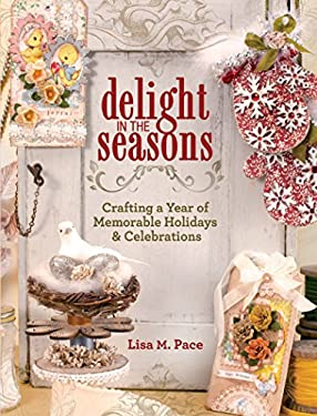 Delight in the Seasons: Crafting a Year of Memorable Holidays and Celebrations 9781440313639