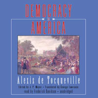 insights on de tocquevilles democracy in It is commonplace in american intellectual circles to cite alexis de tocqueville's ( 1835-40) democracy in america as an insightful work by an astute foreign.