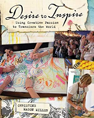 Desire to Inspire: Using Creative Passion to Transform the World 9781440310737