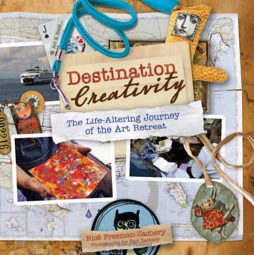 Destination Creativity: The Life-Altering Journey of the Art Retreat 9781440308697