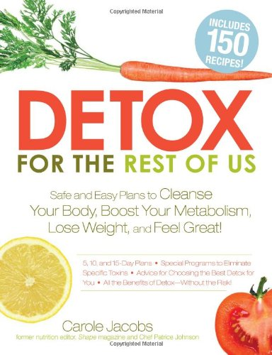 Detox for the Rest of Us: Safe and Easy Plans to Cleanse Your Body, Boost Your Metabolism, Lose Weight, and Feel Great! 9781440503993