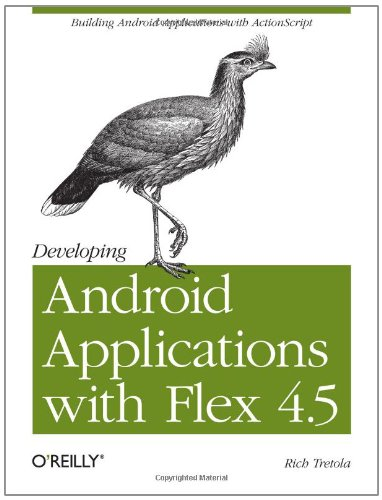 Developing Android Applications with Flex 4.5 9781449305376
