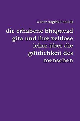 Erhabene Bhagavad Gita Und Ihre Zeitlose Lehre Uber Die G Ttlichkeit Des Menschen 9781445209159