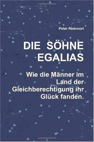 Die Shne Egalias. Wie Die Mnner Im Land Der Gleichberechtigung Ihr Glck Fanden. 9781445251042
