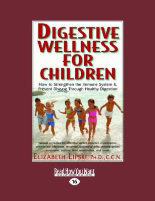 Digestive Wellness for Children: How to Strengthen the Immune System & Prevent Disease Through Healthy Digestion (Large Print 16pt) 9781442994959