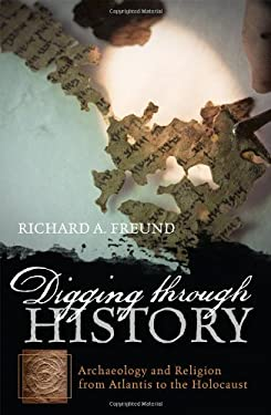 Digging Through History: Archaeology and Religion from Atlantis to the Holocaust 9781442208827