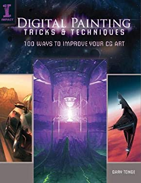 Digital Painting Tricks & Techniques: 100 Ways to Improve Your CG Art 9781440309090
