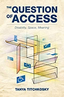 The Question of Access: Disability, Space, Meaning 9781442610002