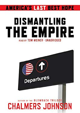 Dismantling the Empire: America's Last Best Hope 9781441761118