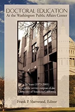 Doctoral Education at the Washington Public Affairs Center: 28 Years (1973-2001) as an Outpost of the University of Southern California 9781440106255