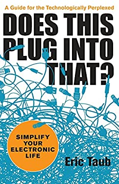 Does This Plug Into That?: Simplify Your (Electronic) Life 9781449421830