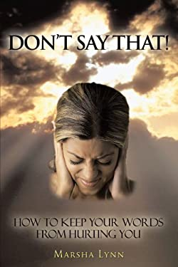 Don't Say That!: How to Keep Your Words from Hurting You 9781449060244