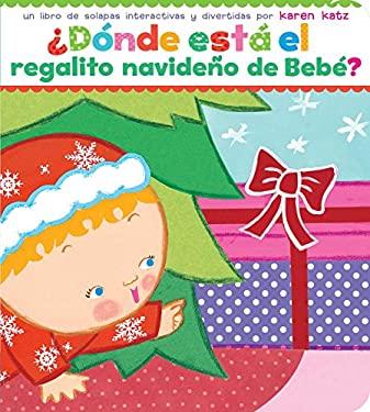 Donde Esta el Regalito Navideno de Bebe? = Where Is Baby's Christmas Present? 9781442408647