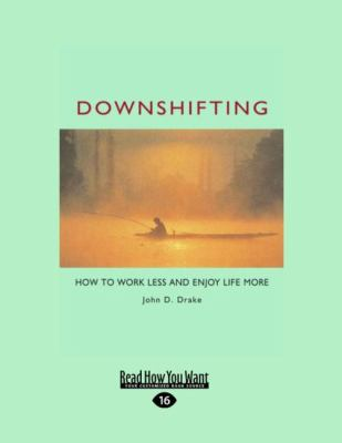 Downshifting: How to Work Less and Enjoy Life More (Easyread Large Edition) 9781442960053