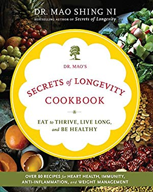 Dr. Mao's Secrets of Longevity Cookbook: Eating for Health, Happiness, and Long Life 9781449427610
