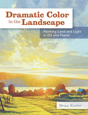 Dramatic Color in the Landscape: Painting Land and Light in Oil and Pastel 9781440329326