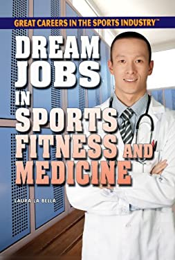 Dream Jobs in Sports Fitness and Medicine 9781448869022