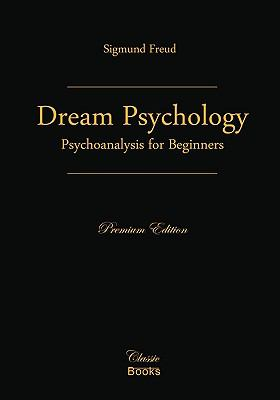 Dream Psychology: Psychoanalysis for Beginners 9781442156098