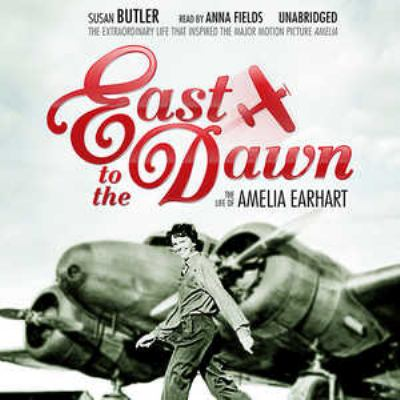 East to the Dawn: The Life of Amelia Earhart 9781441706874
