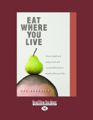 Eat Where You Live: How to Find and Enjoy Local and Sustainable Food No Matter Where You Live (Easyread Large Edition) 9781442965676