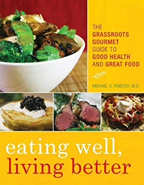Eating Well, Living Better: The Grassroots Gourmet Guide to Good Health and Great Food 9781442213401