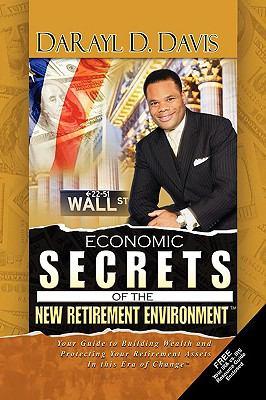 Economic Secrets of the New Retirement Environmentt 9781441537720