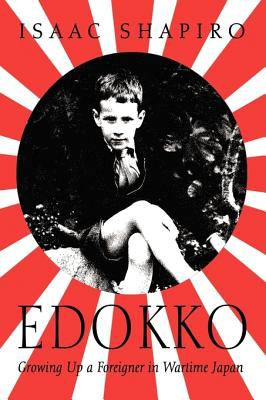 Edokko: Growing Up a Foreigner in Wartime Japan 9781440141256
