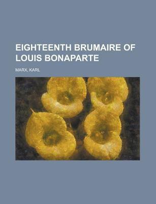 Eighteenth Brumaire of Louis Bonaparte 9781443235563