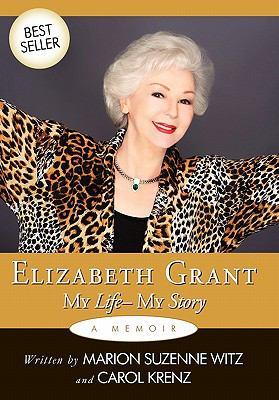 Elizabeth Grant: My Life-My Story 9781449047610