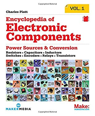 Encyclopedia of Electronic Components Volume 1: Resistors, Capacitors, Inductors, Switches, Encoders, Relays, Transistors 9781449333898