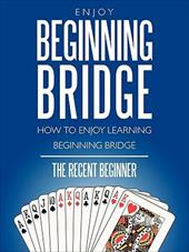Enjoy Beginning Bridge: How to Enjoy Learning Beginning Bridge 6782972