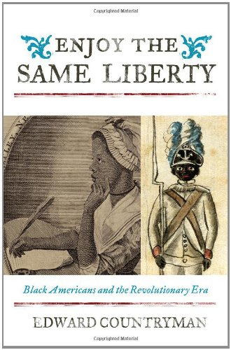 Enjoy the Same Liberty: Black Americans and the Revolutionary Era 9781442200289