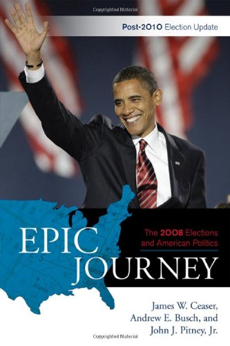 Epic Journey: The 2008 Elections and American Politics: Post-2010 Election Update 9781442211445