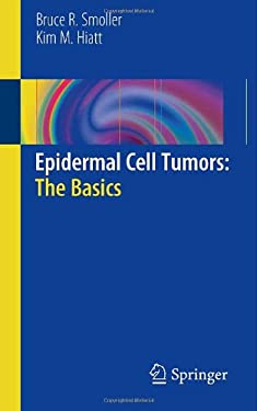 Epidermal Cell Tumors: The Basics 9781441977038