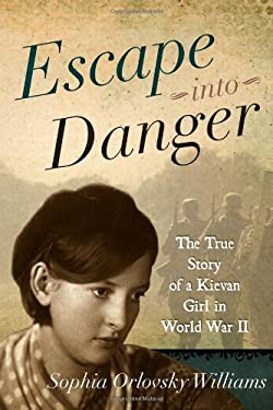 Escape Into Danger: The True Story of a Kievan Girl in World War II 9781442214682